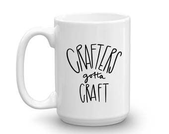 Crafters Gotta Craft Mug, Studio 336, gift, 11oz, 15oz