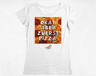 Okay, aber zuerst Pizza - Fair Trade T-Shirt Damen