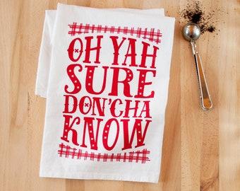 Oh Yah Sure Don'cha Know - Dish Towel