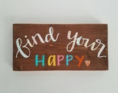 Find your happy sign - happiness - rainbow- rustic wooden sign - nursery decor