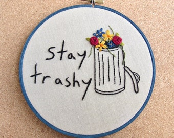 "Embroidery Hoop Art • ""Stay Trashy"" • Flowery Trash Can Bratty Embroidery"
