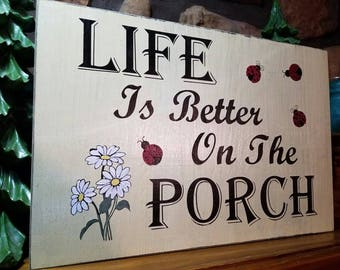 LIFE is BETTER on the PORCH, Home decor, Solid wood sign with Daisies and Ladybugs, Rustic Treasures by Jordan's Designs