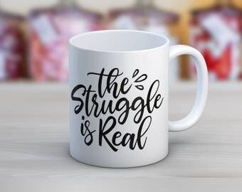 The Struggle Is Real Funny Mugs Coffee Mug
