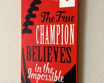 Christmas Present, Football Signs, Football Decor, The True Champion Believes in the Impossible, Inspirational Quote for the Football Fan