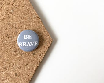 Be brave button. 1 inch pinback button. pinback buttons.