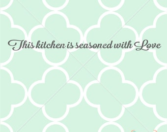 THIS KITCHEN IS Seasoned With Love cut print dining Vinyl Decal sign wall Printable Digital File Instant Download Svg png eps dxf