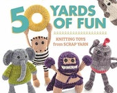 50 Yards of Fun: Knitting Toys from Scrap Yarn Paperback By Rebecca Danger  – September 17, 2013