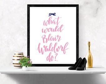 What would Blair Waldorf do? art print;Gossip Girl; XOXO Gossip Girl