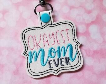 Okayest Mom Ever Keychain    Snaptab   Keyfob