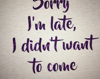 Women's Sorry I'm Late, I Didn't Want To Come - Workout Shirt - Fitness Shirt - Exercise Top - Fitness Apparel  -