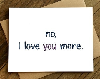 Love Card - Valentines Day Card - Funny Love Card - Anniversary Card - Card for Husband - Love You More.