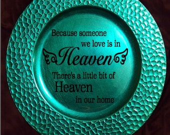 Because someone we love is in heaven, theres a little bit of heaven in our home plate - Teal Charger