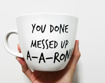 You Done Messed Up A A Ron--Funny Mug- Substitute Teacher- Key and Peele- Sketch Comedy- Quote Mug- Funny Coffee Cup