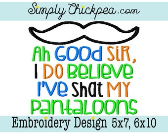 Embroidery Design - Ah Good Sir I Do Believe I've Shat my Pantaloons - Mustache Appliqué - Funny Baby Saying - For 5x7 and 6x10 Hoops