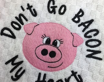 Pig - Don't Go BACON My Heart - Towel Design - 2 Sizes Included - Embroidery Design -   DIGITAL Embroidery DESIGN