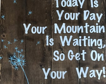 Dr.Seuss quote, Handmade Wood Sign, Wood Sign, Hand painted Wood Sign, Your Mountain Is Waiting