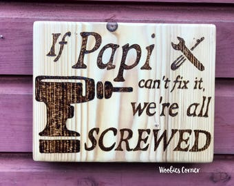 Gift for Papi, If Papi can't fix it we're all screwed, Papi gift, Gift for dad, WOOD BURNED sign, Papi signs, Father's Day gift, Wood sign