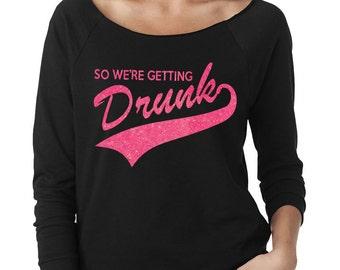 We Are GETTING DRUNK Bachelorette Wideneck Fleece
