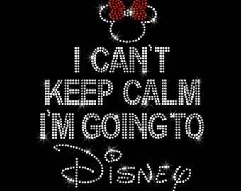 I Can't Keep Calm I'm Going To Disney Hot Fix Rhinestone Bling Iron on Heat Transfer