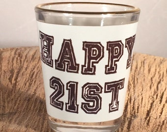 Happy 21st Birthday Gift Shot Glass gold rimmed 1.5 ounce Can be personalized with the birthdate!!