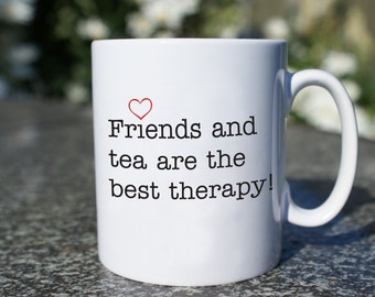 Friends and Tea are the Best Therapy! - friendship mug, typographical mug, gifts for her, gifts for him