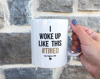 I Woke Up Like This #TIRED Coffee Mug // #Tired // funny mug // coffee mug // gifts for her // gift college student // mom mug // mom gift