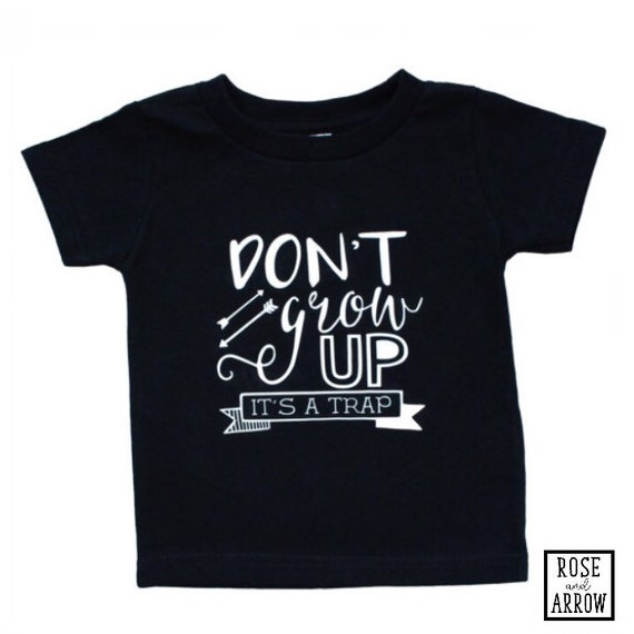 Items similar to Don't Grow Up, It's A Trap, Trendy ...