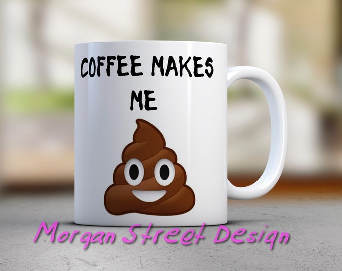 Coffee Makes Me Poop Ceramic Mug 11oz.