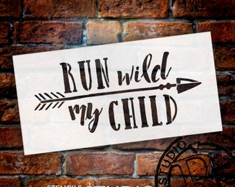 Run Wild My Child - with Arrow - Word Art Stencil - Select Size - STCL1756 - by StudioR12