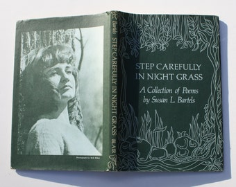 Signed - Step Carefully in Night Grass : A Collection of Poems by Susan L. Bartels (Ludvigson) - John F. Blair Publisher 1974
