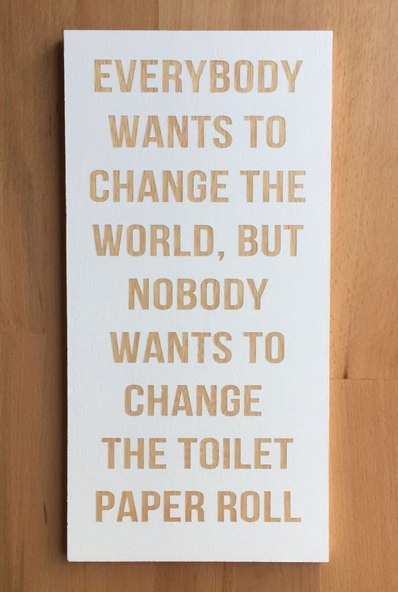 funny sayings bathroom to change toilet paper just bcause