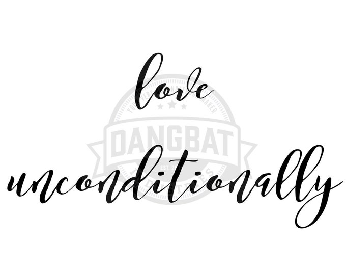 Download Love Unconditionally Typography digital downloads motivational phrase wall art clip art dreaming commercial use granted