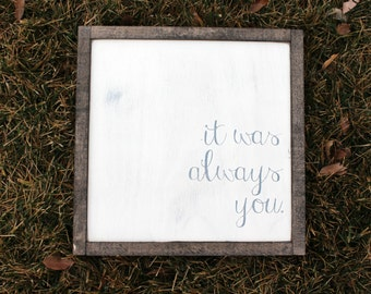 It Was Always You FARMHOUSE SIGN