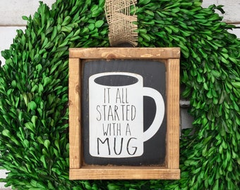 It all started with a mug/ coffee sign/ rae dunnn inspired / kitchen decor/ home decor/ country decor/ signs/farmhouse style/ gifts
