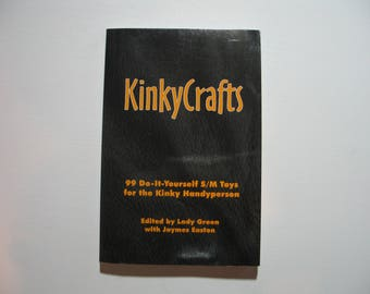 KinkyCrafts: 99 Do-It-Yourself S/M Toys for the Kinky Handyperson