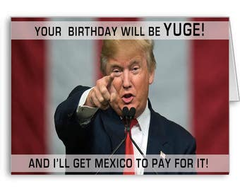 Trump Birthday Card, Funny Trump Card, Political Card, Birthday Wishes, Donald Trump, Your Birthday will be Yuge! Mexico Pay for it