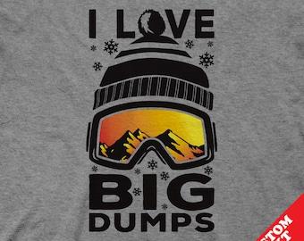 I Love Big Dumps Funny Snow Ski and Snowboard Shirts