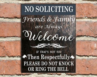 No Soliciting, Friends & Family Always Welcome. If That's Not You, Then Respectfully, Don't Knock or Ring the Bell, No Soliciting Wood Sign