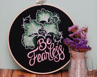 Be Fearless - Embroidery Hoop Art - Motivational Wall Decor