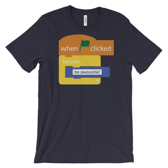 Scratch Inspired- When Clicked Be Awesome Super-Soft T-shirt |Programming Coding | Makerspace | Teacher| Technology Humor