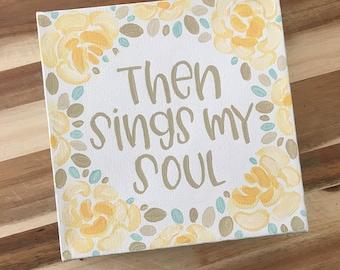 then sings my soul.
