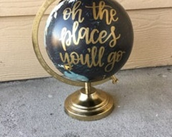 Oh The Places You'll Go | Custom Globe | Hand Lettered Globe | Dr. Seuss | Nursery Decor | Baby Shower Decor | Travel | Adventure