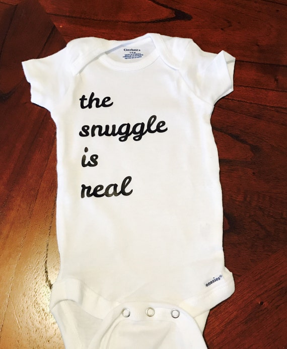 The Snuggle Is Real Onesie Baby By Bebravedesignsstudio On Etsy