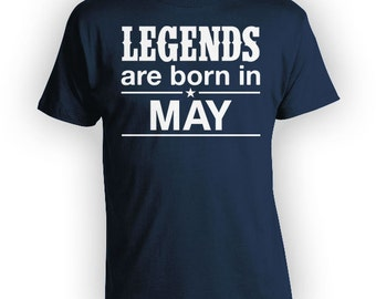 Funny Birthday Gift Ideas For Him May Birthday TShirt Bday Present Custom T Shirt B Day Legends Are Born In May Mens Ladies Tee - BG274
