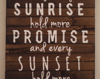 May Every Sunrise Hold More Promise - Wooden Quote Sign