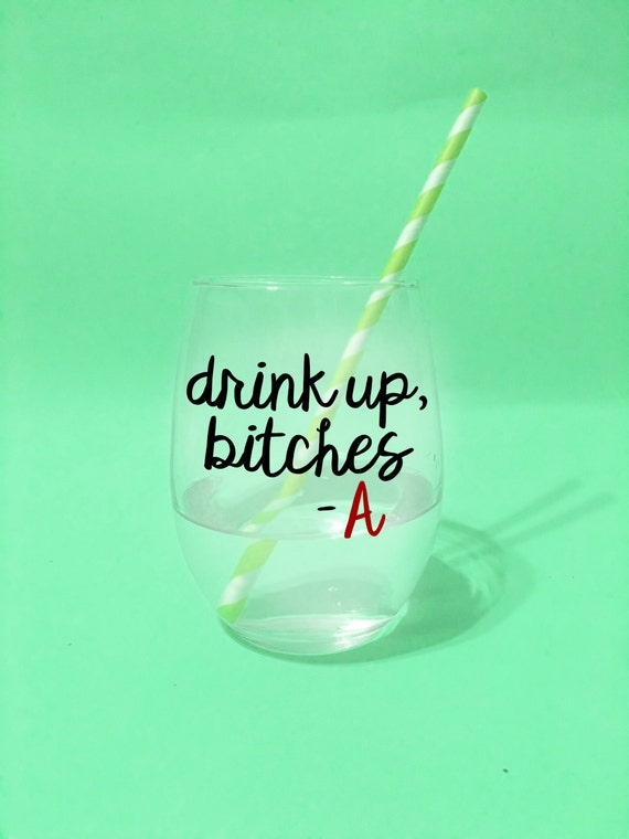 Drink Up, Bitches- A Pretty Little Liars // 21 oz Stemless Wine Glass. Unique Wine Glass. Pretty Little Liars Quote. PLL Wine Glass Drink Up