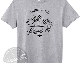 There Is No Planet B T-Shirt Save The Planet Earth Day Cute Camping Tee Gift For Outdoorsy Recycle Fresh Air Hiking Mountians Gift