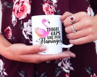 Thigh Gaps are for Flamingos   Flamingo Mug, Funny Flamingo Mug, Pink Flamingo, Thigh Gaps Mug, Flamingo Cup, Bird Mug, Flamingo Flocks