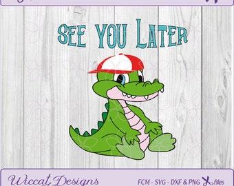 Alligator svg, see you later, svg for boys, animal svg, kids t shirt svg, Zoo svg, dxf cut file, scanncut, vinyl cut file, fcm file