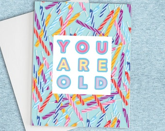 Funny Birthday Card, Happy Birthday Card, You Are Old, birthday card for boyfriend,  birthday card for her, birthday card for him